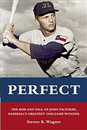 Perfect : The Rise and Fall of John Paciorek, Baseballs Greatest One-Game Wonder - Wagner, Steven K.