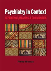 Psychiatry in Context : Experience, Meaning and Communities - Thomas, Philip