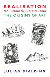 Realisation - from Seeing to Understanding : The Origins of Art - Spalding, Julian