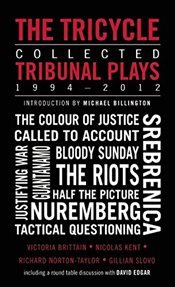 Tricycle : The Complete Tribunal Plays 1994-2012 - Norton-Taylor, Richard