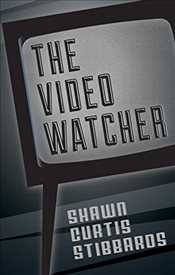 Video Watcher - Stibbards, Shawn Curtis