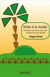 Write It in Arabic : A Workbook and Step-By-Step Guide to Writing the Arabic Alphabet - Ghali, Naglaa