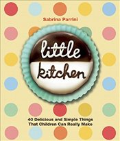 Little Kitchen: 40 Delicious and Simple Things That Children Can Really Make - Parinni, Sabrina