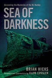 Sea of Darkness : Unraveling the Mysteries of the H.L. Hunley - Hicks, Brian