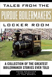Tales from the Purdue Boilermakers Locker Room : A Collection of the Greatest Boilermaker Stories Ev - Griffiths, Douglas