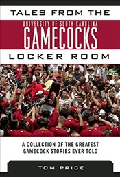 Tales from the University of South Carolina Gamecocks Locker Room  - Price, Tom