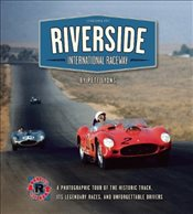 Riverside International Raceway: A Photographic Tour of the Historic Track, its Legendary Races, and - Lyons, Pete