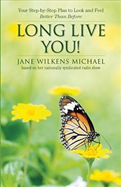 Long Live You! : A Step-by-Step Plan to Look and Feel Better Than Before - Michael, Jane Wilkens