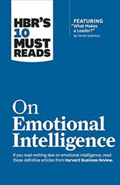 "HBRs 10 Must Reads on Emotional Intelligence (with featured article """"What Makes a Leader?"""" by Dan - Harvard Business Review"