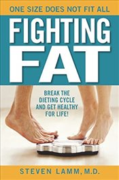 Fighting Fat : Break the Dieting Cycle and Get Healthy for Life! - Lamm, Steven
