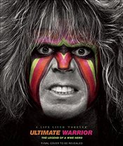 Ultimate Warrior: A Life Lived Forever: The Legend of a Wwe Hero - Robinson, Jon