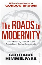 Roads to Modernity : The British, French and American Enlightenments - Himmelfarb, Gertrude