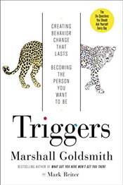 Triggers : Creating Behavior That Lasts : Becoming the Person You Want to Be - Goldsmith, Marshall