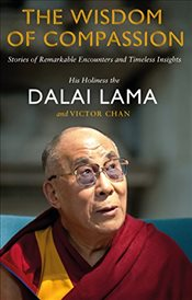 Wisdom of Compassion : Stories of Remarkable Encounters and Timeless Insights - Lama, Dalai