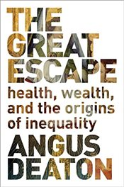 Great Escape : Health, Wealth, and the Origins of Inequality - Deaton, Angus