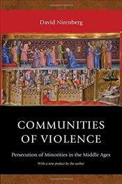 Communities of Violence : Persecution of Minorities in the Middle Ages - Nirenberg, David