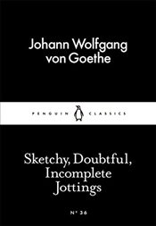 Sketchy, Doubtful, Incomplete Jottings : Little Black Classics No.36 - Goethe, Johann Wolfgang Von