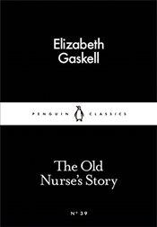 Old Nurses Story : Little Black Classics No.39 - Gaskell, Elizabeth