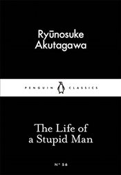 Life of a Stupid Man : Little Black Classics No.56 - Akutagawa, Ryunosuke