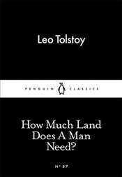 How Much Land Does a Man Need? : Little Black Classics No.57 - Tolstoy, Leo