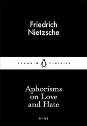 Aphorisms on Love and Hate : Little Black Classics No.5 - Nietzsche, Friedrich Wilhelm