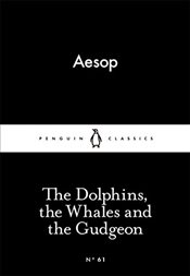Dolphins, the Whales and the Gudgeon : Little Black Classics No.61 - Aesop,