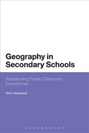 Geography in Secondary Schools: Researching Pupils Classroom Experiences - Hopwood, Nick