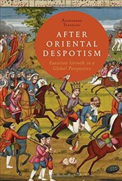 After Oriental Despotism: Eurasian Growth in a Global Perspective - Stanziani, Alessandro