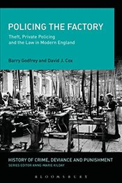 Policing the Factory: Theft, Private Policing and the Law in Modern England (History of Crime, Devia - Godfrey, Barry