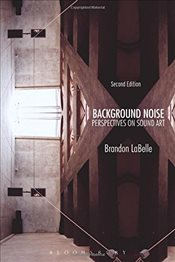 Background Noise, Second Edition : Perspectives on Sound Art - LaBelle, Brandon