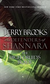 High Druids Blade: The Defenders of Shannara - Brooks, Terry