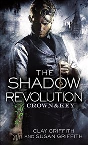 Shadow Revolution: Book 1 (Crown & Key) - Griffith, Clay