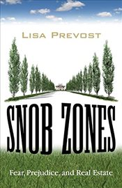 Snob Zones: Fear, Prejudice, and Real Estate - Prevost, Lisa