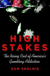 High Stakes: The Rising Cost of Americas Gambling Addiction - Skolnik, Sam