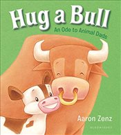 Hug a Bull: An Ode to Animal Dads - Zenz, Aaron
