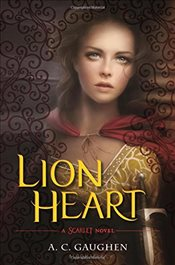 Lion Heart: A Scarlet Novel - Gaughen, A. C.