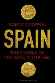 Spain: The Centre of the World 1519-1682 - Goodwin, Robert