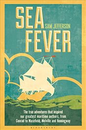 Sea Fever: The True Adventures that Inspired our Greatest Maritime Authors, from Conrad to Masefield - Jefferson, Sam
