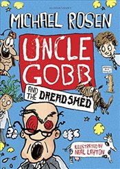 Uncle Gobb and the Dread Shed (Uncle Gobb 1) - Rosen, Michael