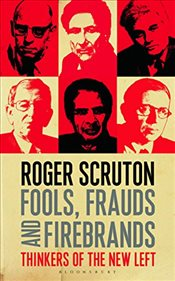 Fools, Frauds and Firebrands : Thinkers of the New Left - Scruton, Roger