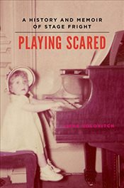 Playing Scared: A History and Memoir of Stage Fright - Solovitch, Sara