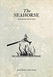 Seahorse: the restaurant and its recipes - Tonks, Mitch