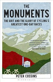 Monuments : The Grit and the Glory of Cyclings Greatest One-day Races - Cossins, Peter