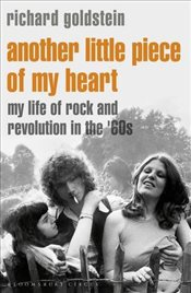Another Little Piece of My Heart: My Life of Rock and Revolution in the 60s - Goldstein, Richard
