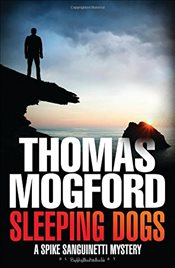 Sleeping Dogs: A Spike Sanguinetti Mystery (Spike Sanguinetti 4) - Mogford, Thomas