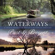 Waterways Past & Present: A Unique Portrait of Britains Waterways Heritage - Pratt, Derek