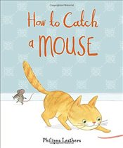 How to Catch a Mouse - Leathers, Philippa
