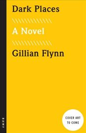 Dark Places (Movie Tie-In Edition) - Flynn, Gillian