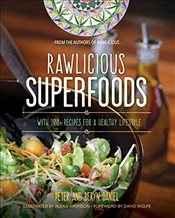 Rawlicious Superfoods: With 100+ Recipes for a Healthy Lifestyle - Daniel, Peter