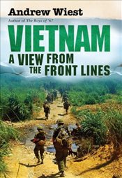 Vietnam : A View from the Front Lines  - Wiest, Andrew
